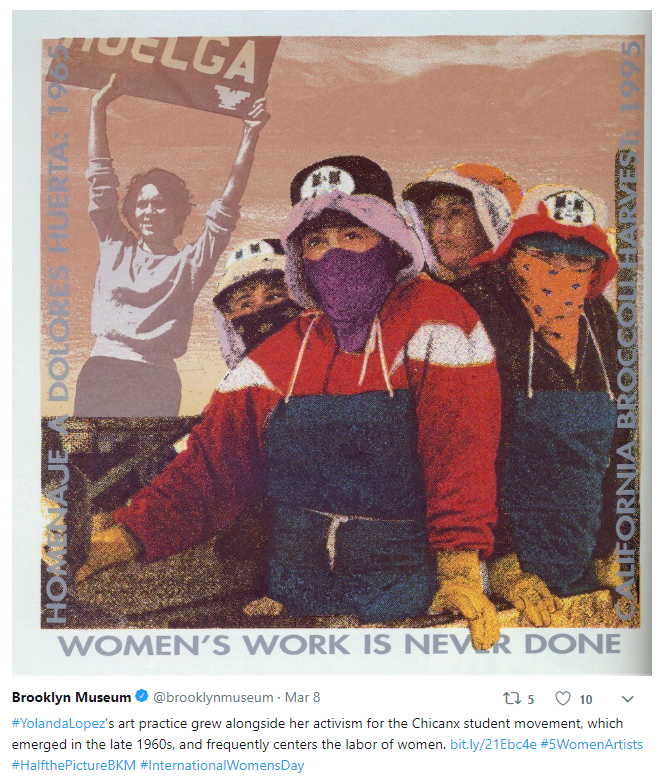 "A screen-print image depicting four women farm workers wearing bandannas over their nose and mouth, hats, and work gloves; they are juxtaposed with a slightly more transparent image of activist Dolores Huerta holding up a protest sign over her head. Horizontal text at the bottom center reads: ""Women's Work is Never Done,"" vertical text on the right reads: ""California Broccoli Harvest: 1995,"" and vertical text on the left reads ""Homenaje a Dolores Huerta: 1965"" or, ""Tribute to Dolores Huerta: 1965."""