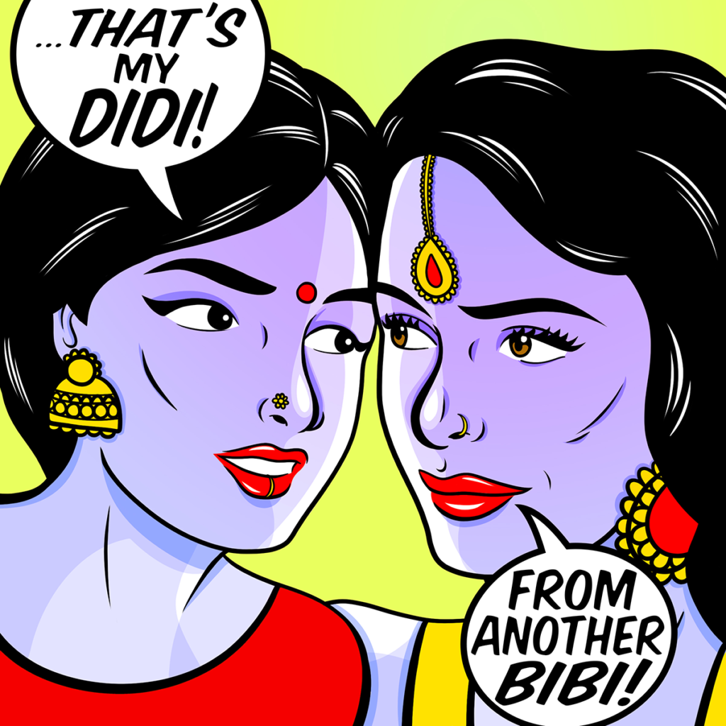 "A Pop Art painting by Maria Qamar featuring two Indian woman with their faces touching, and the comic text bubbles--one says ""That's My Didi!"" and the other says ""From another Bibi!"""