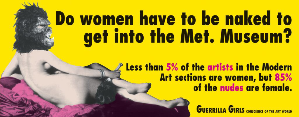 "The classic Guerrilla Girls poster work which features a reclined nude woman reminiscent of art historical depictions, wearing a Guerrilla Mask with the text ""Do Women Have to be Naked to Get into the Met. Museum?"""