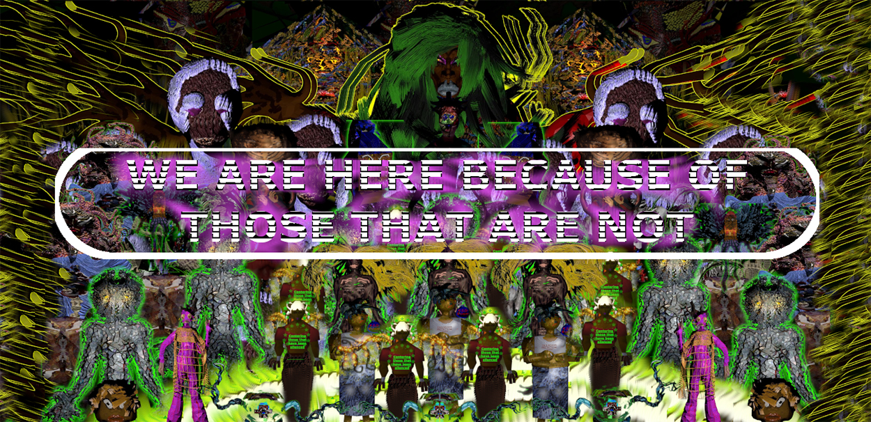 """A digital, videogame-esque image featuring multiple dark-skinned figures, monsters with green hair, and aliens. In blocky text """"We are here because of those that are not"""" is presented in the middle of the image."""